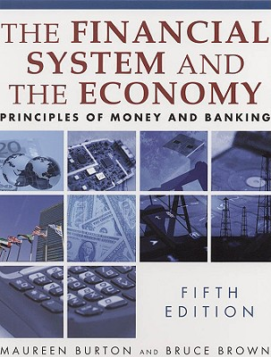 The Financial System and the Economy By Burton, Maureen/ Brown, Bruce